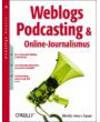 Weblogs, Podcasting und Online Journalismus