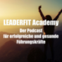 Podcast Download - Folge Leaderfit Academy - Fitness am Arbeitsplatz online hören