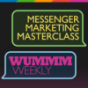 WUMMM Weekly – Messenger Marketing Masterclass Podcast Download