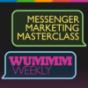 WUMMM Weekly – Messenger Marketing Masterclass
