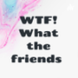 Podcast Download - Folge WTF! What the friends  (Trailer) online hören