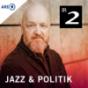Jazz & Politik - Bayern 2 Podcast Download
