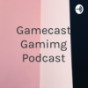 Gamecast Gamimg Podcast Download