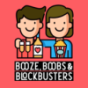 Booze, Boobs and Blockbusters Podcast Download