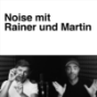Noise mit Rainer und Martin. Podcast Download