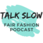 TALK SLOW - Der Fair Fashion Podcast Podcast Download