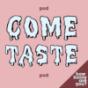 Come Taste Podcast Download