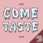 Come Taste Podcast Download