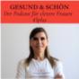 Podcast : Gesund & Schön - Der Podcast für clevere Frauen 45plus