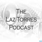 Laz Torres Podcast Podcast herunterladen