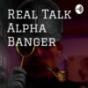 Real Talk Alpha Banger