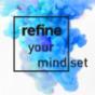 Podcast : refine your mind(set)