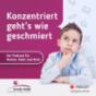 """""""Konzentriert geht's wie geschmiert"""" - Der Podcast für Mutter, Vater und Kind mit Gerda Arldt"""