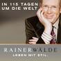 Leben mit Stil - mit Rainer Wälde in 115 Tagen um die Welt Podcast herunterladen