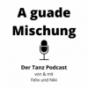 A guade Mischung - Der Tanz Podcast