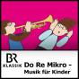 Bayern 4 Klassik - Do Re Mikro - Die Musiksendung für Kinder Podcast Download