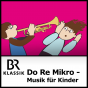 Bayern 4 Klassik - Do Re Mikro - Die Musiksendung für Kinder Podcast Download