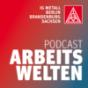 ARBEITSWELTEN - Podcast der IG Metall Berlin-Brandenburg-Sachsen
