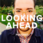 LOOKING AHEAD Podcast