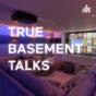 TRUE BASEMENT TALKS Podcast Download