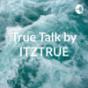 True Talk by ITZTRUE Podcast Download