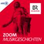 Zoom - Musikgeschichte, und was sonst geschah - BR-KLASSIK Podcast Download