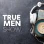 True Men Show