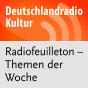 dradio - Radiofeuilleton - Themen der Woche Podcast herunterladen