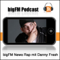 bigFM News Rap mit Danny Fresh Podcast Download