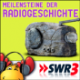 SWR3 - Meilensteine der Radiogeschichte Podcast Download