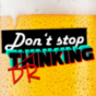 Don't stop drinking!