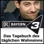 Das Tagebuch des täglichen Wahnsinns - BAYERN 3 Podcast Download