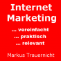 Internet Marketing: Vereinfacht, Praktisch & Relevant Podcast herunterladen