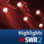 SWR2 Highlights Podcast herunterladen