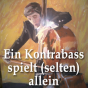 Ein Kontrabass spielt (selten) allein Podcast Download