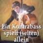 Ein Kontrabass spielt (selten) allein Podcast herunterladen