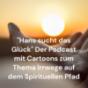 """""""Hans sucht das Glück"""" Der Podcast mit Cartoons zum Thema Irrwege auf dem Spirituellen Pfad"""