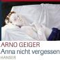 Arno Geiger - Anna nicht vergessen Podcast Download