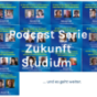 "Podcast Serie ""Zukunft Studium"""