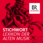 BR-Klassik - Lexikon der Alten Musik Podcast Download