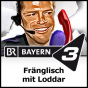 Fränglisch mit Loddar - BAYERN 3 Podcast herunterladen