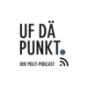 UF DÄ PUNKT. - der Polit-Podcast