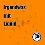 Irgendwas mit Liquid Podcast Download