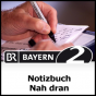 Notizbuch - Nah dran - Bayern 2 Podcast Download