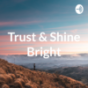 Trust & Shine Bright Podcast Download