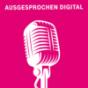 Ausgesprochen digital - Der Podcast für digitale Trends