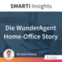 SMARTI Insights - Die WunderAgent Home-Office Story