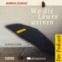 Heinrich Steinfest - Wo die Löwen weinen Podcast herunterladen