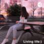 Living life:)