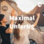 Maximal Unfertig Podcast Download
